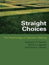 Straight Choices: The Psychology of Decision Making