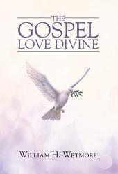 The Gospel: Love Divine