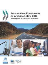 Perspectivas Económicas de América Latina 2012 Transformación del Estado para el Desarrollo: Transformación del Estado para el Desarrollo