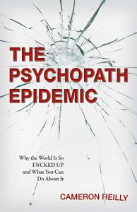 The Psychopath Epidemic Book