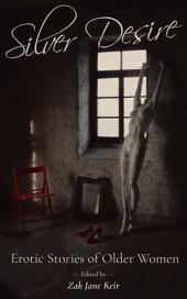 Silver Desire: Erotic Stories of Older Women