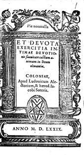 Pia nonnulla Et Devota Exercitia Intimae Devotionis suauitate castam animam in Deum eleuantia