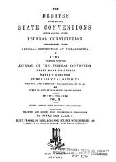 The Debates in the Several State Conventions on the Adoption of the Federal Constitution as Recommended by the General Convention at Philadelphia, in 1787: Together with the Journal of the Federal Convention, Luther Martin's Letter, Yates's Minutes, Congressional Opinions, Virginia and Kentucky Resolutions of '98-'99, and Other Illustrations of the Constitution, Volume 2