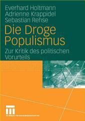 Die Droge Populismus: Zur Kritik des politischen Vorurteils