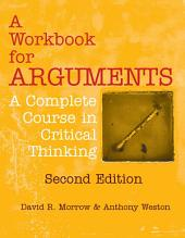 A Workbook for Arguments, Second Edition: A Complete Course in Critical Thinking, Edition 2