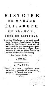 Histoire de Madame Elisabeth de France, soeur de Louis XVI.: avec des details sur ce qui s'est passé dans l'interieur des Châteaux de Versailles et des Tuileries ...