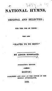 """National Hymns, original and selected; for the use of those who are """"slaves to no sect,"""" etc"""