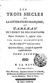 Les trois siècles de la littérature françoise, ou tableau de l'esprit de nos écrivains: Tome second, Volume2