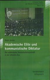 Akademische Elite und kommunistische Diktatur: die ostdeutsche Hochschullehrerschaft in der Ulbricht-Ära