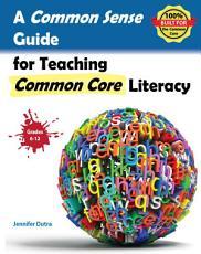 A Common Sense Guide for Teaching Common Core Literacy PDF