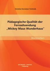 """Pädagogische Qualität der Fernsehsendung """"Mickey Maus Wunderhaus"""""""