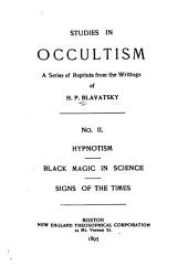 Studies in Occultism: Hypnotism - Black magic in science - Signs of the times
