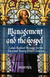 Management and the Gospel: Luke's Radical Message for the First and Twenty-First Centuries