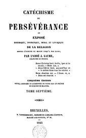 Catéchisme de persévérance ou Exposé historique, dogmatique, moral et liturgique de la religion, depuis l'origine du monde jusqu'à nos jours: Volume 7