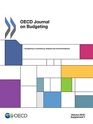 OECD Journal on Budgeting  Volume 2012 Supplement 1 Budgeting in Luxembourg  Analysis and recommendations PDF