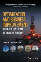 Optimization and Business Improvement Studies in Upstream Oil and Gas Industry PDF