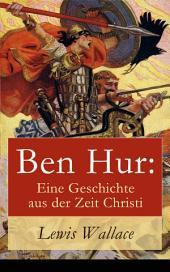 Ben Hur: Eine Geschichte aus der Zeit Christi (Vollständige deutche Ausgabe)