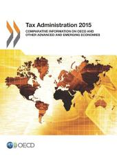 Tax Administration 2015 Comparative Information on OECD and Other Advanced and Emerging Economies: Comparative Information on OECD and Other Advanced and Emerging Economies