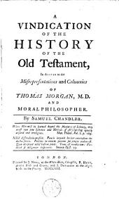 A vindication of the history of the Old Testament: in answer to the misrepresentations and calumnies of Thomas Morgan, M. D. and moral philosopher.., Part 1