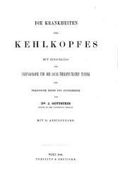 Die Krankheiten des Kehlkopfes: mit Einschluss der Laryngoskopie und der local-therapeutischen Technik fuer praktische Aerzte unde Studierende