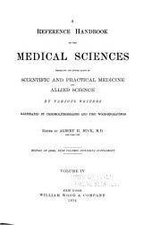 A Reference Handbook of the Medical Sciences Embracing the Entire Range of Scientific and Allied Sciences: Volume 4