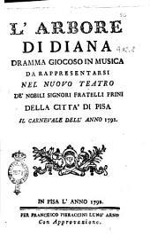 L'arbore di Diana dramma giocoso in musica da rappresentarsi nel Nuovo Teatro de' nobili signori fratelli Prini della città di Pisa il carnevale dell'anno 1792 [sig. abate Da Ponte]