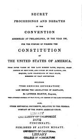 Secret Proceedings and Debates of the Convention Assembled at Philadelphia, in the 1787,: For the Purpose of Forming the Constitution of the United States of America