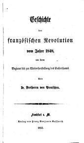 Geschichte der französischen Revolution vom Jahre 1848: Von ihrem Beginne bis zur Wiederherstellung des Kaiserthums