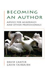 Becoming An Author: Advice For Academics And Other Professionals: Advice for Academics and Other Professionals