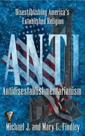 Antidisestablishmentarianism: Disestablishing America's Established Religion