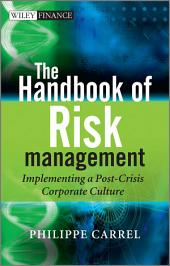 The Handbook of Risk Management: Implementing a Post-Crisis Corporate Culture