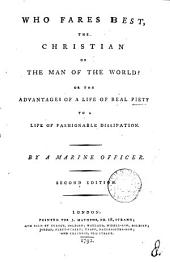 Who fares best, the Christian or the man of the world? or, The advantages of a life of real piety to a life of fashionable dissipation, by a marine officer [A. Burn].