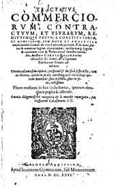 Tractatus Commerciorum, Contractuum, Et Usurarum, Redituumque Pecunia Constitutorum Et Monetarum, Cum Nova Et Analytica explicatione: ... plures tractatus in hoc includuntur, quorum elenchum pagina 8. ostendit