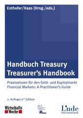 Handbuch Treasury / Treasurer's Handbook: Praxiswissen für den Geld- und Kapitalmarkt / Financial Markets: A Practitioner's Guide