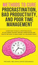 Methods to Cure Procrastination, Bad Productivity, and Poor Time Management