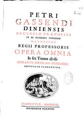 Petri Gassendi ... Opera omnia: in sex tomos diuisa, Volume 1