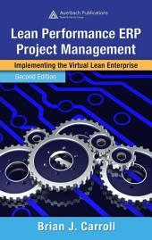Lean Performance ERP Project Management: Implementing the Virtual Lean Enterprise, Second Edition, Edition 2