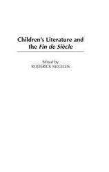 Children S Literature And The Fin De Si Cle Book PDF