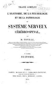 Traite complet de l'anatomie: de la physiologie et de la pathologie du systeme nerveux cérébro-spinal