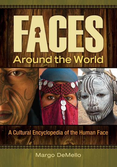 Faces around the World  A Cultural Encyclopedia of the Human Face PDF