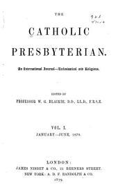 The Catholic Presbyterian: Volume 1