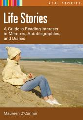 Life Stories: A Guide to Reading Interests in Memoirs, Autobiographies, and Diaries