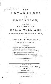 The Advantages of Education; Or, The History of Maria Williams: A Tale for Misses and Their Mammas, Volume 1