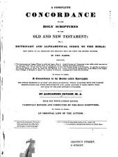 A Complete Concordance to the Holy Scriptures of the Old and New TEstament: Or, a Dictionary and Alphabetical Index to the Bible ...