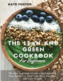 The Lean and Green Cookbook for Beginners