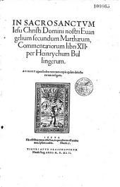In Sacrosanctum Jesu Christi Domini nostri Evangelium secundum Matthaeum et acta apostolorum lib. XII...