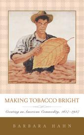 Making Tobacco Bright: Creating an American Commodity, 1617-1937
