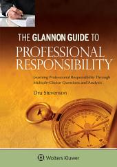 Glannon Guide to Professional Responsibility: Learning Professional Responsibility Through Multiple-Choice Questions and Analysis