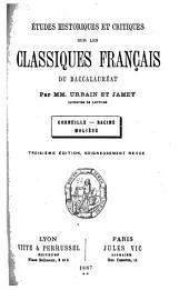 Études historiques et critiques sur les classiques français du baccalauréat: Corneille, Racine, Molière