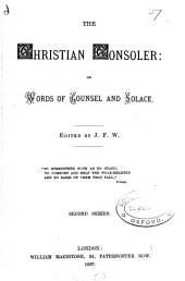 The Christian consoler, or, Words of counsel and solace, ed. by J.F.W.
